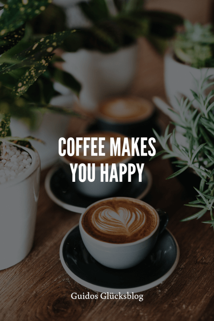 'Coffee makes you happy!' | Guidos Glücksblog | #spruch #lachen #glück