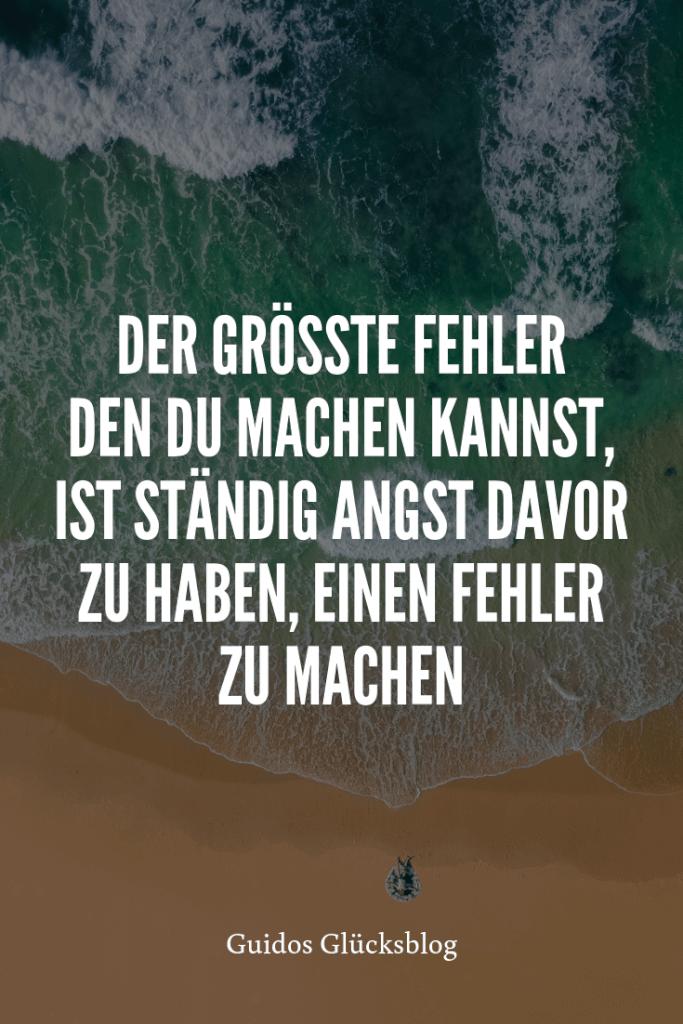 'Der grösste Fehler den du machen kannst, ist ständig Angst davor zu haben, einen Fehler zu machen!' | Guidos Glücksblog | #spruch #lachen #glück