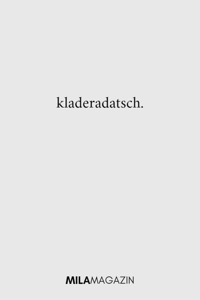 kladeradatsch. | ILAMAGAZIN