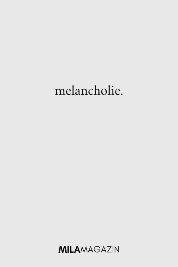 melancholie. | MILAMAGAZIN