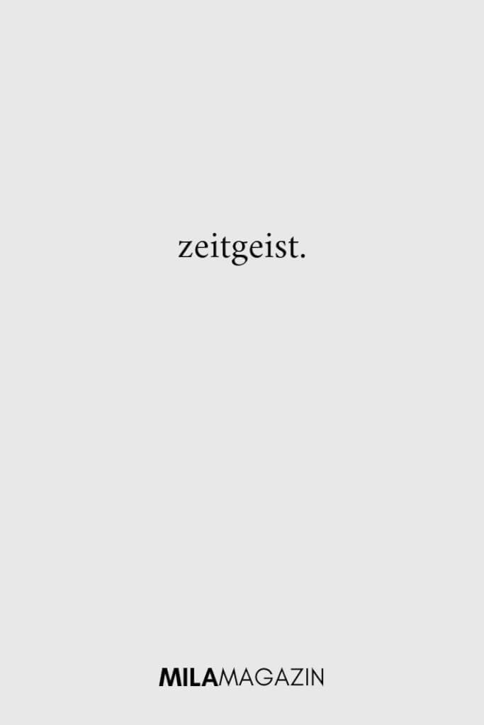 zeitgeist. | MILAMAGAZIN