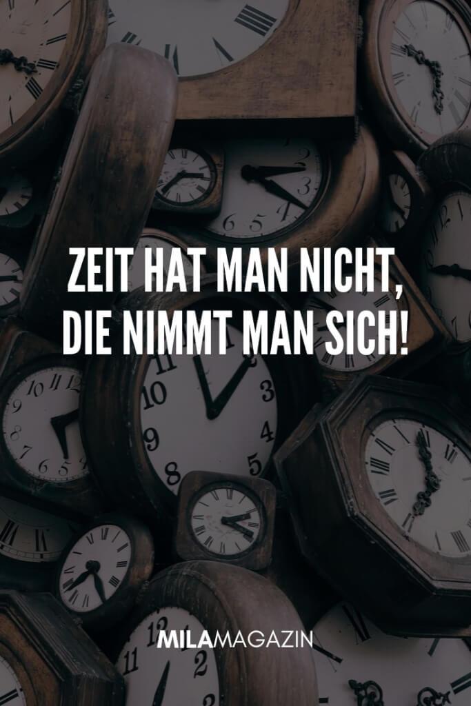 Zeit hat man nicht, die nimmt man sich! | MILAMAGAZIN