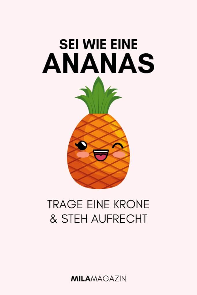 Sei wie eine Ananas. Trage eine Krone und stehe aufrecht | 21 wunderbare Sprüche | MILAMAGAZIN