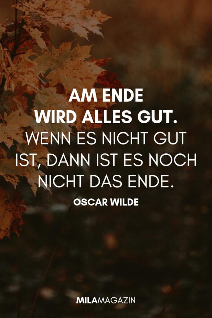 Am Ende wird alles gut. Wenn es nicht gut ist, dann ist es noch nicht das Ende. – Oscar Wilde | 21 wunderbare Sprüche | MILAMAGAZIN