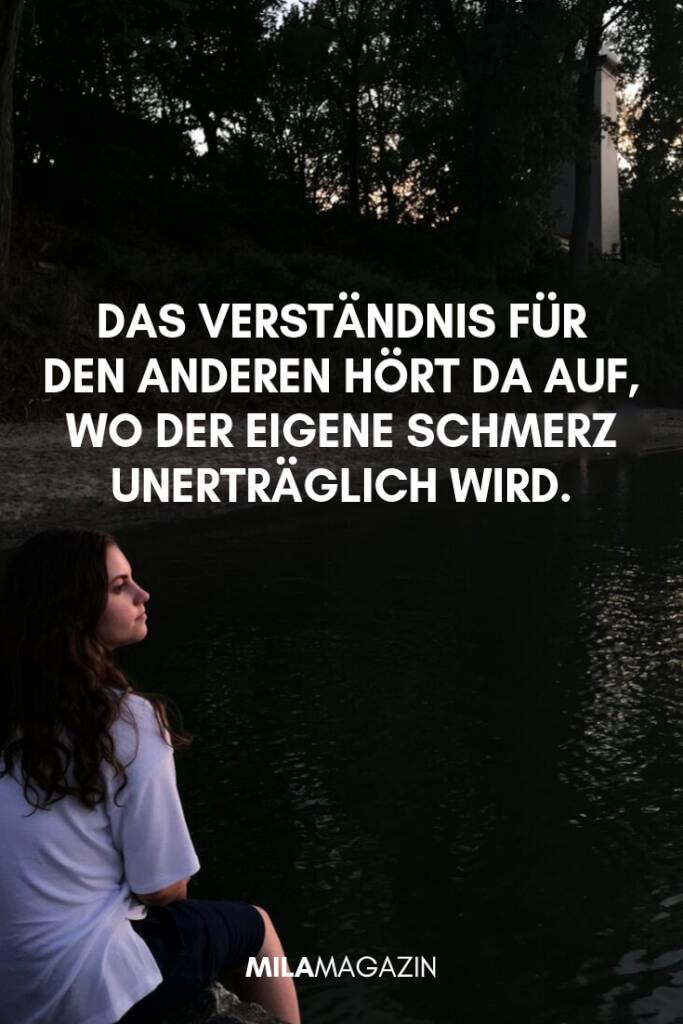Das Verständnis für den Anderen hört da auf, wo der eigene Schmerz unerträglich wird. | 21 wunderbare Sprüche | MILAMAGAZIN