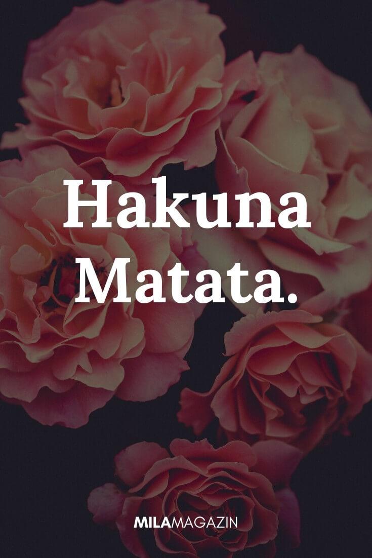 Hakuna Matata. |MILAMAGAZIN