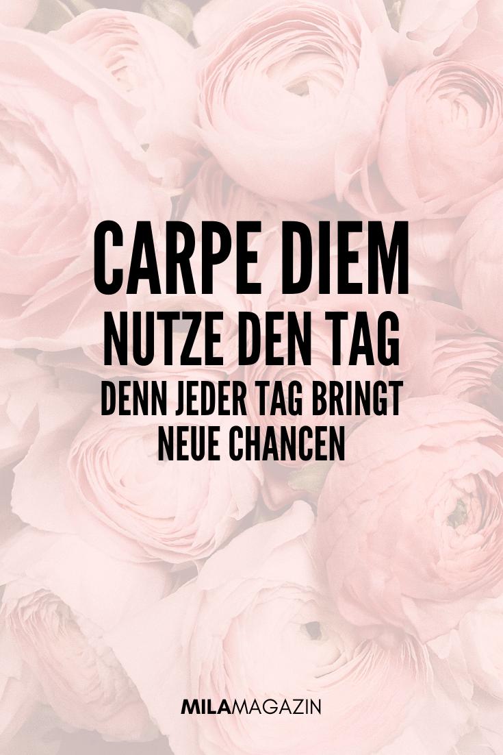 Carpe Diem – Nutze den Tag. Denn jeder Tag bringt neue Chancen. | MILAMAGAZIN | Sprüche für einen Guten Morgen