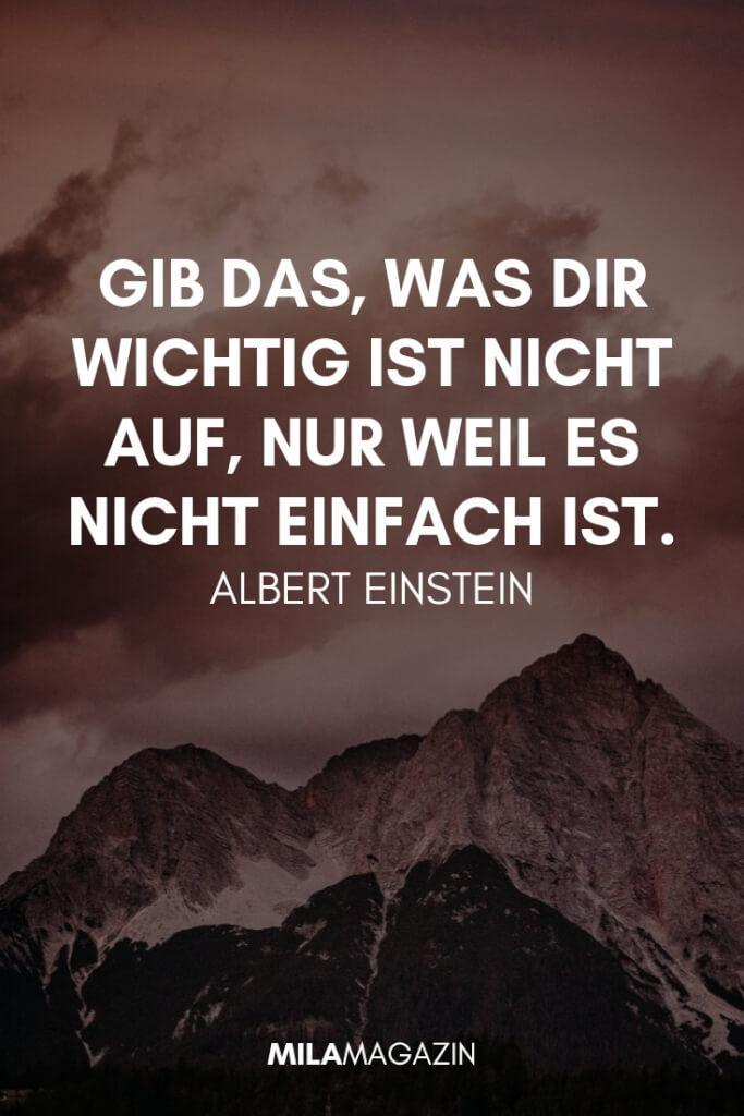 Gib das, was dir wichtig ist, nicht auf, nur weil es nicht einfach ist. – Albert Einstein | 21 wunderbare Sprüche | MILAMAGAZIN