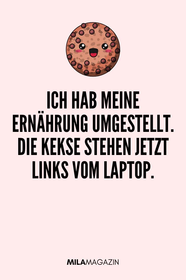 Ich hab meine Ernährung umgestellt, die Kekse stehen jetzt links vom Laptop. | Lustige Sprüche auf MILAMAGAZIN