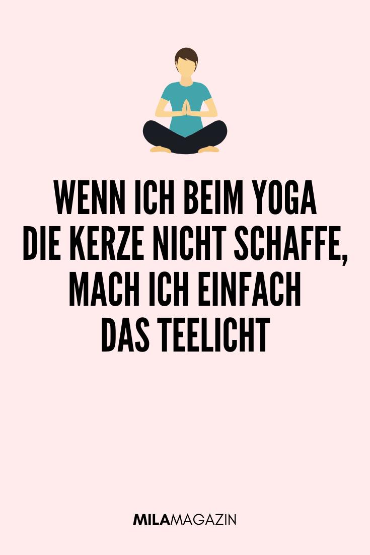 Wenn ich beim Yoga die Kerze nicht schaffe, mach ich einfach das Teelicht. | Lustige Sprüche auf MILAMAGAZIN