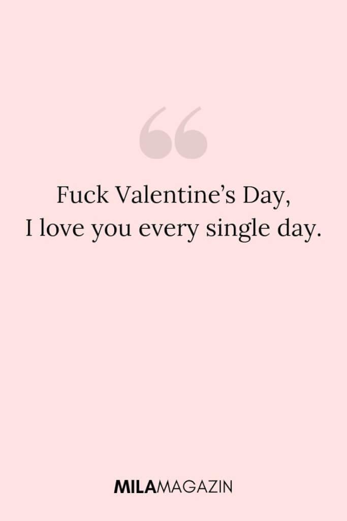 Fuck Valentine's Day, I love you every single day. | MILAMAGAZIN