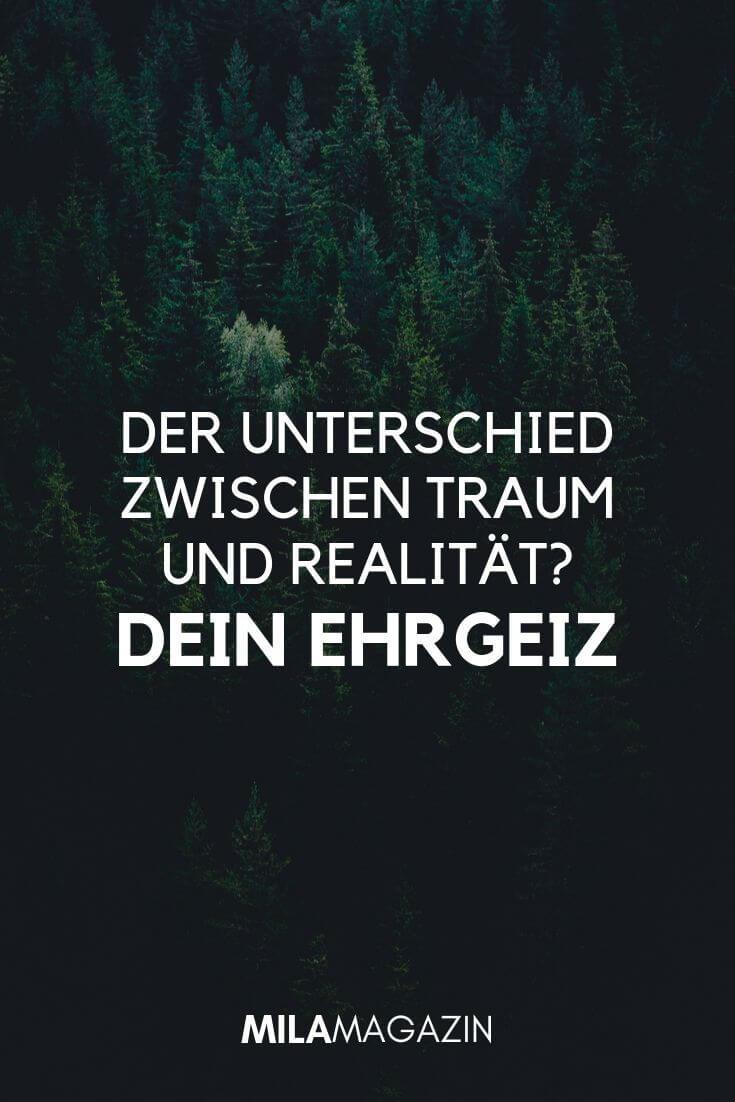 Der Unterschied zwischen Traum und Realität? Dein Ehrgeiz. | MILAMAGAZIN