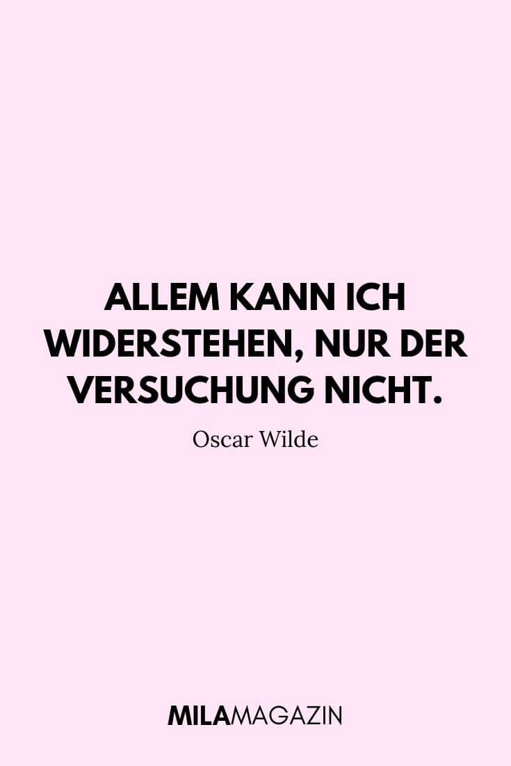 Allem kann ich widerstehen, nur der Versuchung nicht. – Oscar Wilde | MILAMAGAZIN
