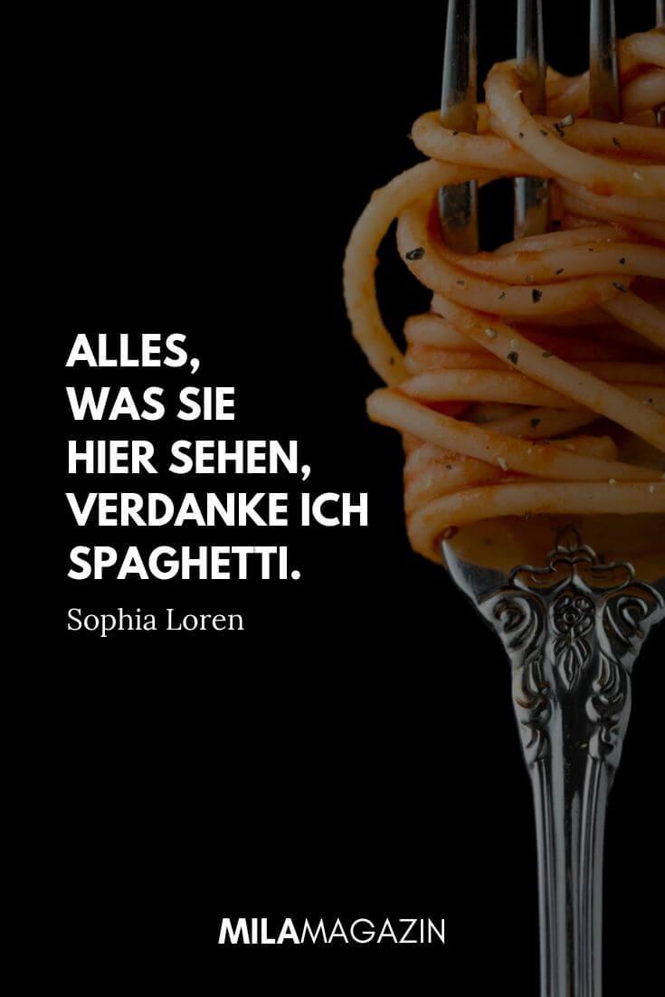 Alles, was Sie hier sehen, verdanke ich Spaghetti. – Sophia Loren | MILAMAGAZIN