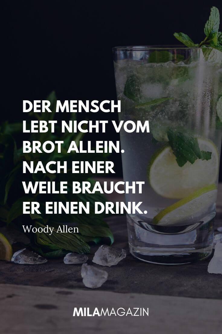 Der Mensch lebt nicht vom Brot allein. Nach einer Weile braucht er einen Drink. – Woody Allen | MILAMAGAZIN
