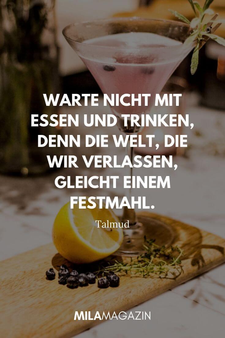 Warte nicht mit Essen und Trinken, denn die Welt, die wir verlassen, gleicht einem Festmahl. – Talmud | MILAMAGAZIN
