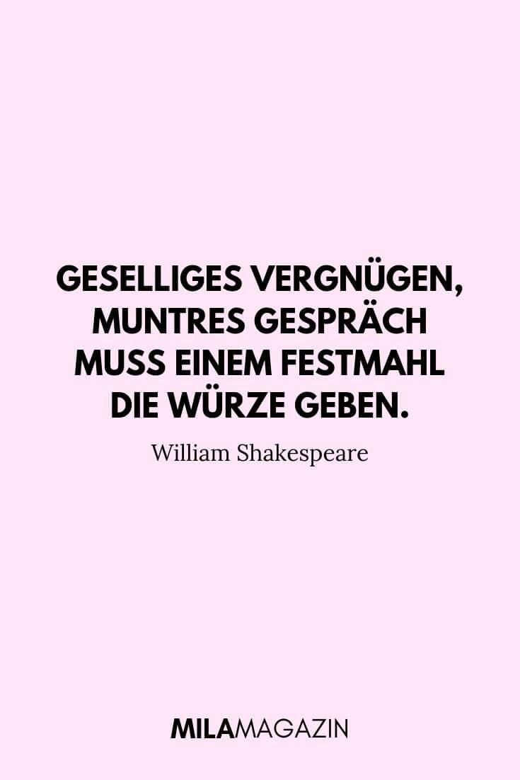 Geselliges Vergnügen, muntres Gespräch muß einem Festmahl die Würze geben. – William Shakespeare | MILAMAGAZIN