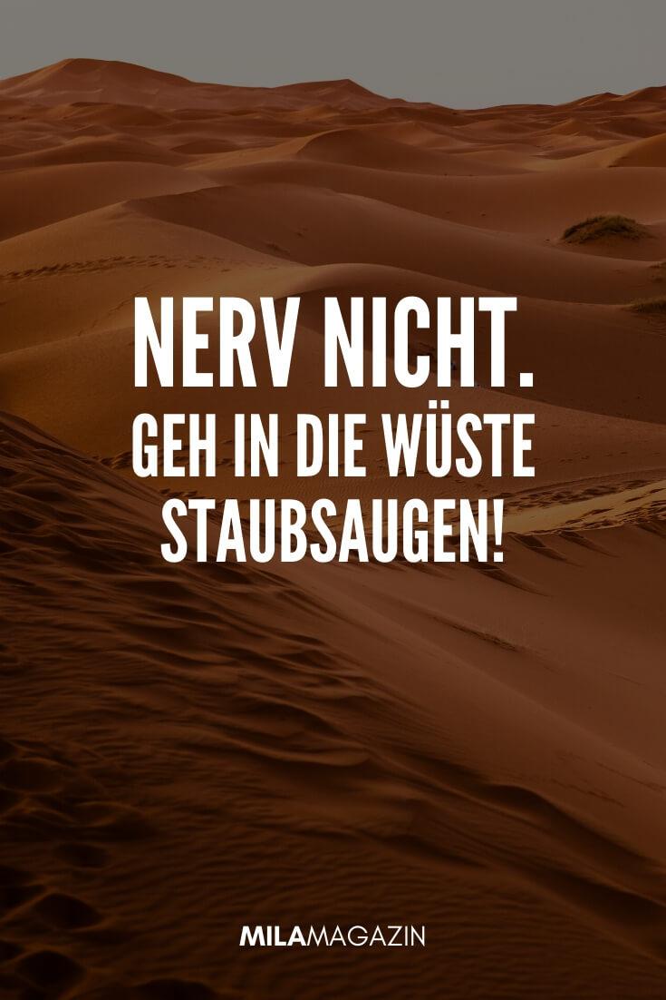 Nerv nicht, geh in die Wüste staubsaugen. | coole Sprüche | MILAMAGAZIN