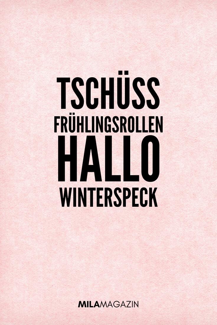 Tschüss Frühlingsrollen! Hallo Winterspeck! | coole Sprüche | MILAMAGAZIN