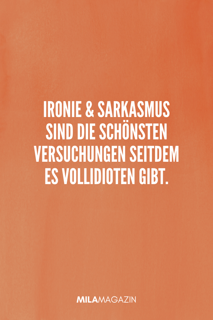 Ironie und Sarkasmus sind die schönsten Versuchungen seitdem es Vollidioten gibt. | coole Sprüche | MILAMAGAZIN