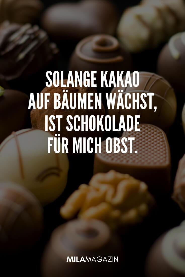 Solange Kakao auf Bäumen wächst, ist Schokolade für mich Obst. | coole Sprüche | MILAMAGAZIN