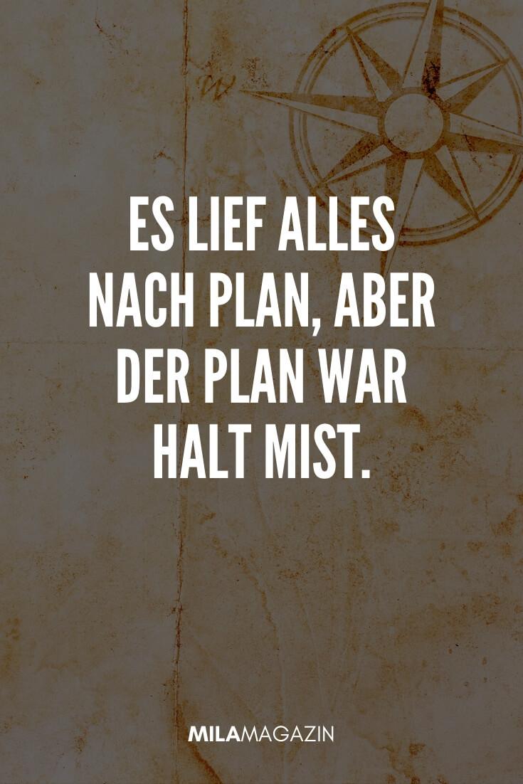 Es lief alles nach Plan, aber den Plan war halt Mist. | coole Sprüche | MILAMAGAZIN