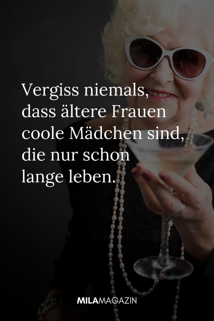 Vergiss niemals, dass ältere Frauen coole Mädchen sind, die nur schon lange leben. | coole Sprüche | MILAMAGAZIN