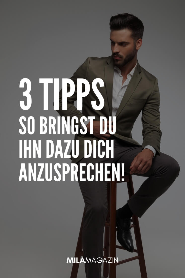 3 Tipps: Wie du ihn dazu bringst, dich anzusprechen! | MILAMAGAZIN