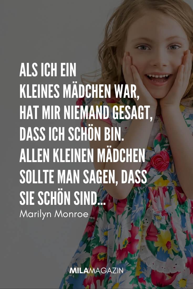 Als ich ein kleines Mädchen war, hat mir niemand gesagt, dass ich schön bin. Allen kleinen Mädchen sollte man sagen, dass sie schön sind, auch wenn sie es nicht sind. #Zitat von Marilyn Monroe