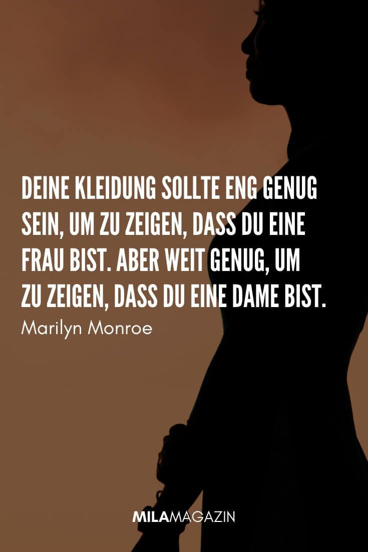 Deine Kleidung sollte eng genug sein, um zu zeigen, dass du eine Frau bist. Aber weit genug, um zu zeigen, dass du eine Dame bist. #Zitat von Marilyn Monroe