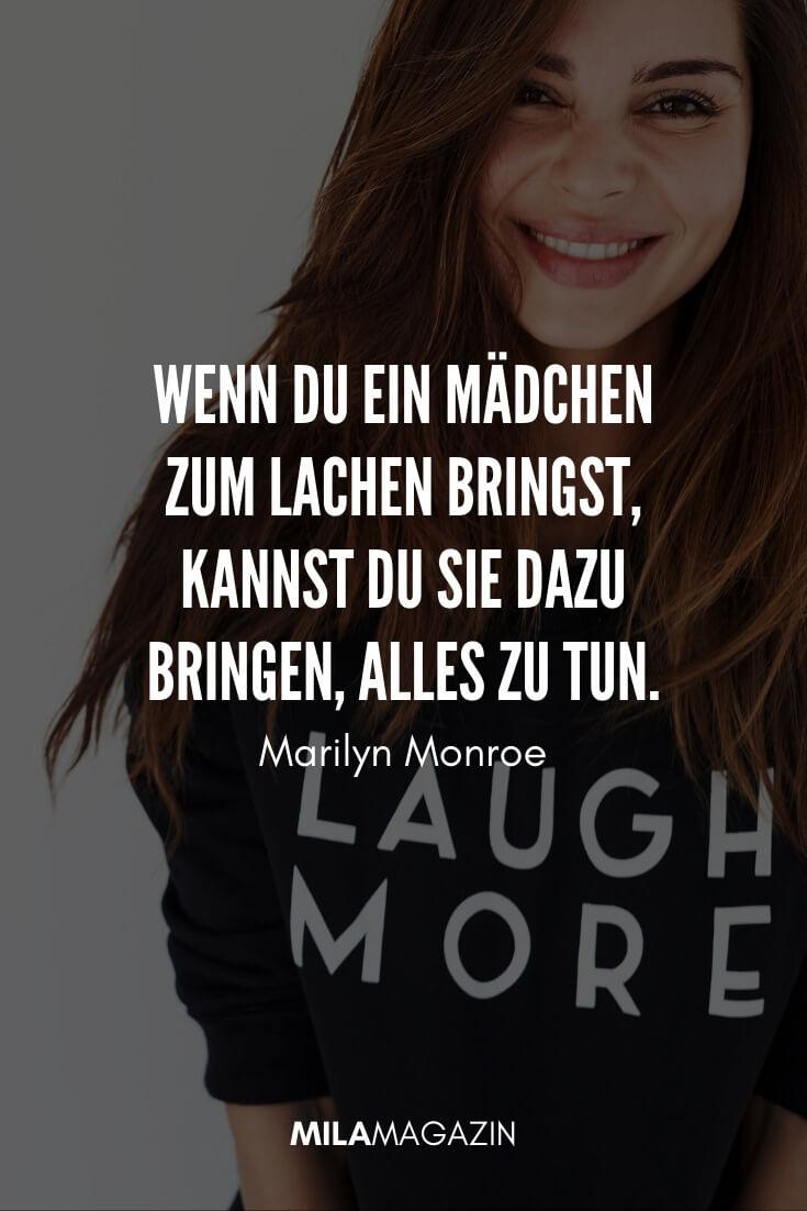 Wenn du ein Mädchen zum Lachen bringst, kannst du sie dazu bringen, alles zu tun. #Zitat von Marilyn Monroe