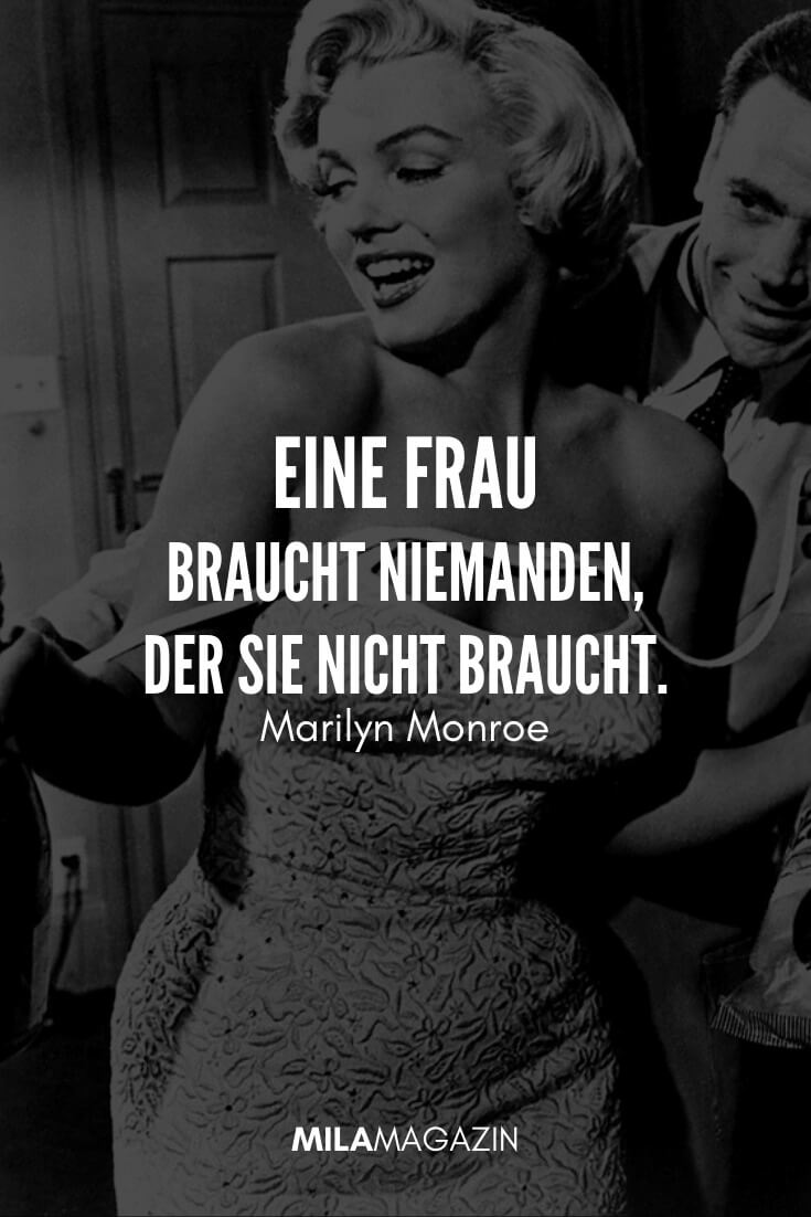 Ein Mädchen braucht niemanden, der sie nicht braucht. #Zitat von Marilyn Monroe