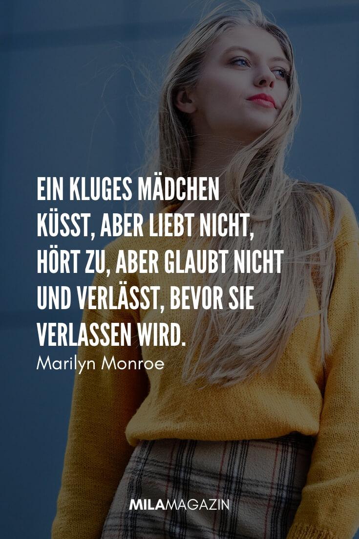 Ein kluges Mädchen küsst, aber liebt nicht, hört zu, aber glaubt nicht und verlässt, bevor sie verlassen wird. #Zitat von Marilyn Monroe