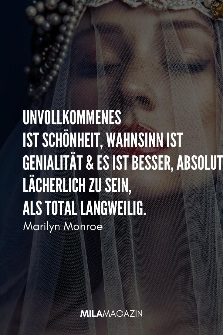 Unvollkommenes ist Schönheit, Wahnsinn ist Genialität & es ist besser, absolut lächerlich zu sein, als total langweilig. #Zitat von Marilyn Monroe