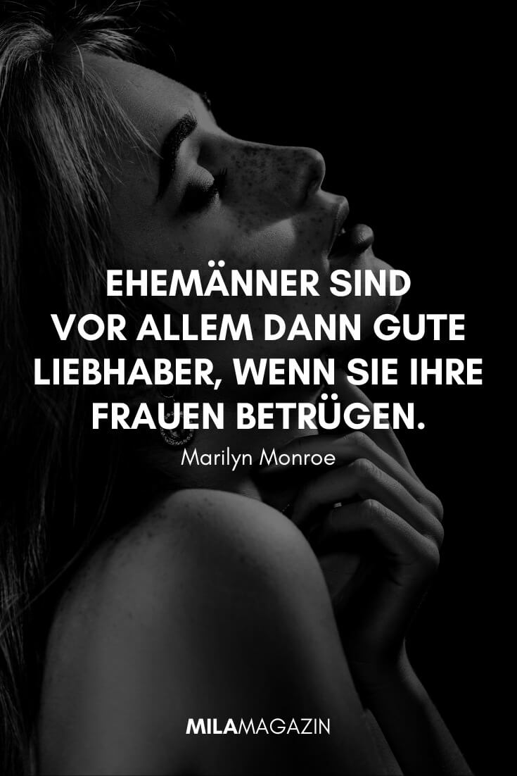 Ehemänner sind vor allem dann gute Liebhaber, wenn sie ihre Frauen betrügen. #Zitat von Marilyn Monroe