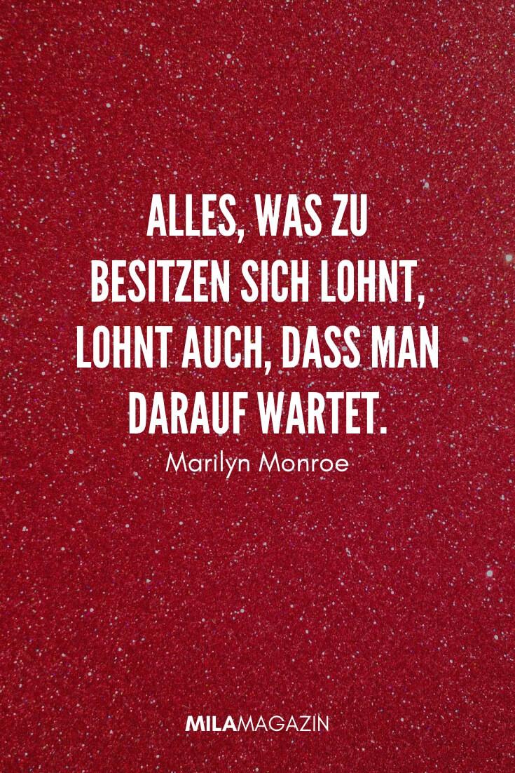 Alles, was zu besitzen sich lohnt, lohnt auch, dass man darauf wartet. #Zitat von Marilyn Monroe