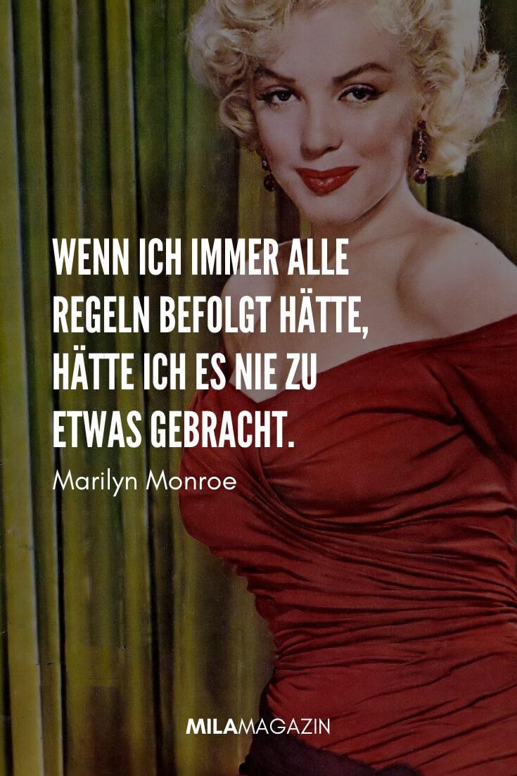 Wenn ich immer alle Regeln befolgt hätte, hätte ich es nie zu etwas gebracht. #Zitat von Marilyn Monroe