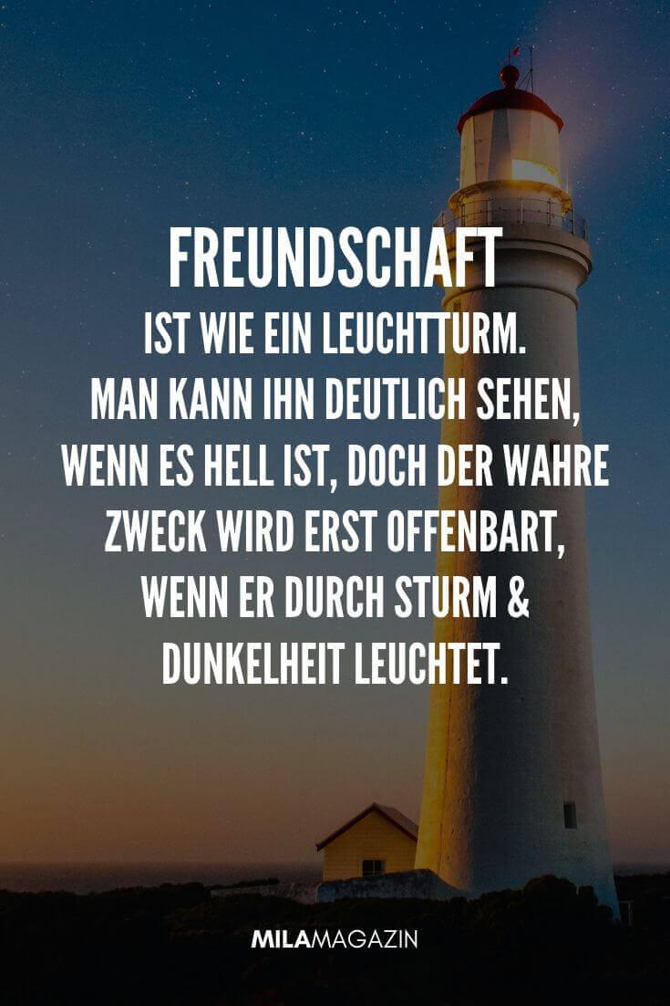Freundschaft ist wie ein Leuchtturm. Man kann ihn deutlich sehen, wenn es hell ist, doch der wahre Zweck wird erst offenbar, wenn er durch Sturm und Dunkelheit leuchtet. | MILAMAGAZIN