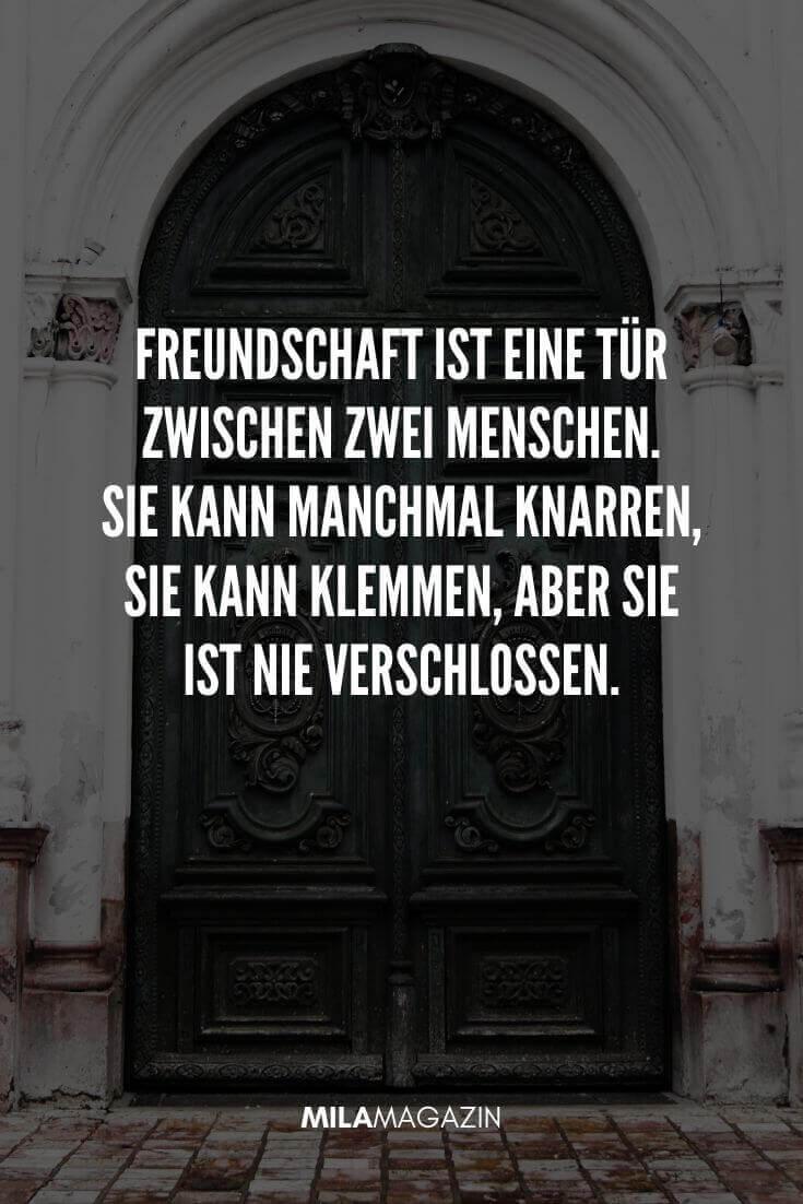 Freundschaft ist eine Tür zwischen zwei Menschen. Sie kann manchmal knarren, sie kann klemmen, aber sie ist nie verschlossen. | MILAMAGAZIN