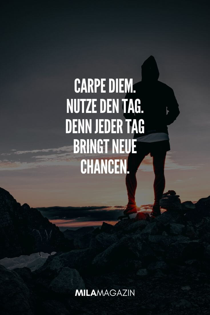 Carpe Diem – Nutze den Tag. Denn jeder Tag bringt neue Chancen. | MILAMAGAZIN | #gutenmorgen #guten #morgen #sprueche