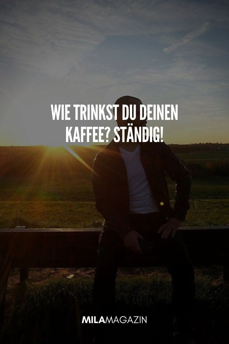 Wie trinkst Du Deinen Kaffee? Ständig! | MILAMAGAZIN | #gutenmorgen #guten #morgen #sprueche