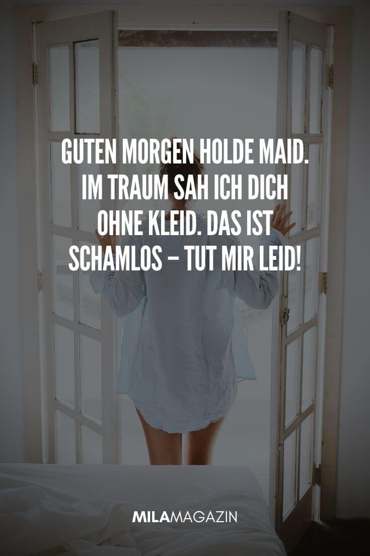 Guten Morgen Holde Maid. Im Traum sah ich Dich ohne Kleid. Das ist schamlos – Tut mir leid! | MILAMAGAZIN | #gutenmorgen #guten #morgen #sprueche