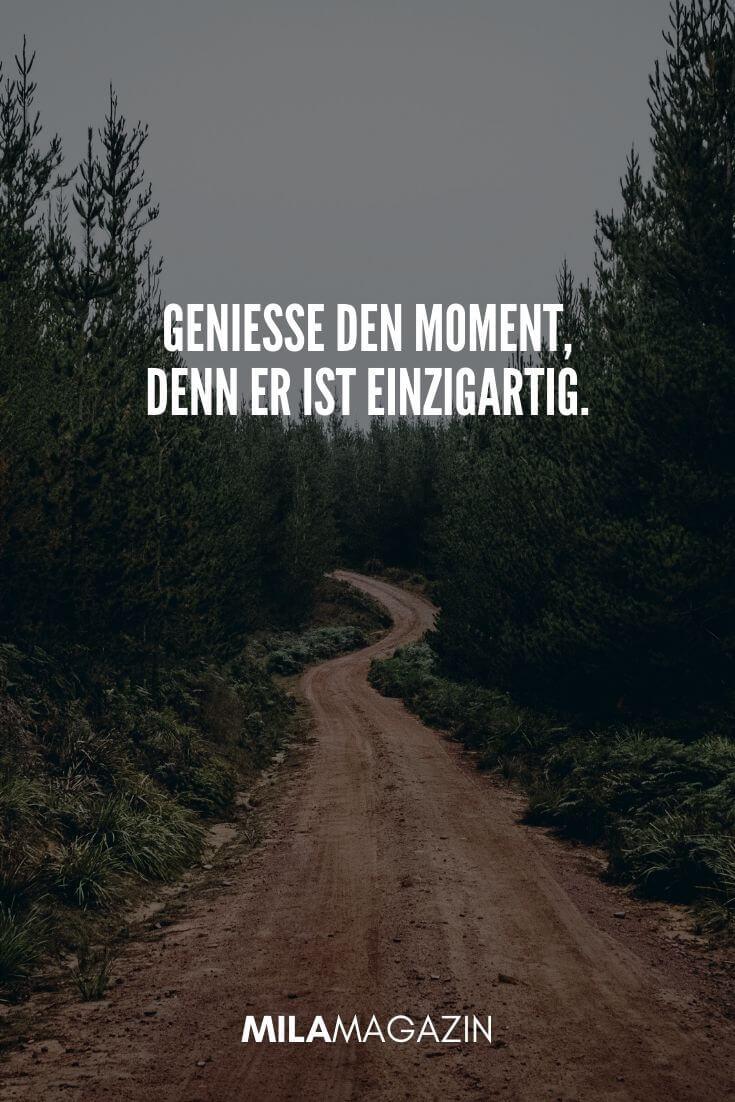 Genieße den moment, denn er ist einzigartig. | MILAMAGAZIN | #whatsapp #status #sprueche #quotes