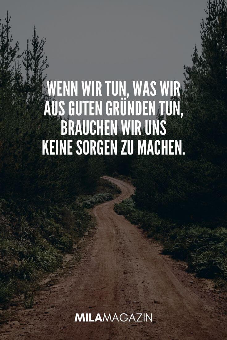 Wenn wir tun, was wir aus guten Gründen tun, brauchen wir uns keine Sorgen zu machen. | MILAMAGAZIN | #whatsapp #status #sprueche #quotes
