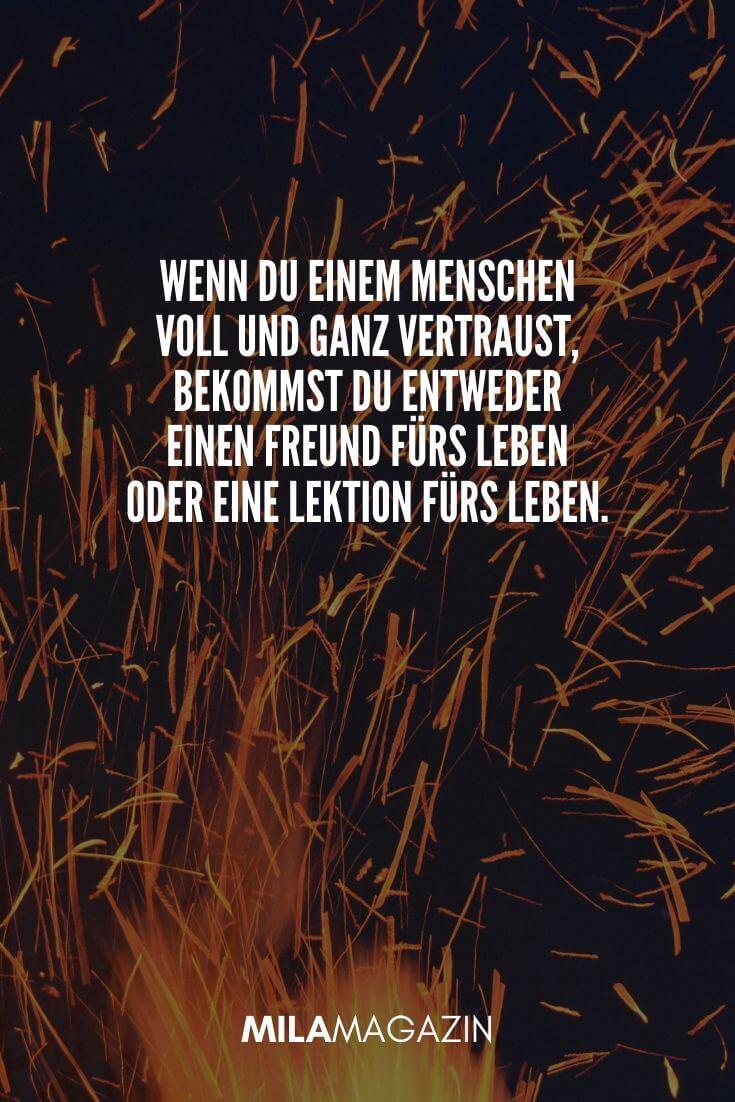 Wenn du einem Menschen voll und ganz vertraust, bekommst du entweder einen Freund fürs Leben oder eine Lektion fürs Leben. | MILAMAGAZIN | #whatsapp #status #sprueche #quotes