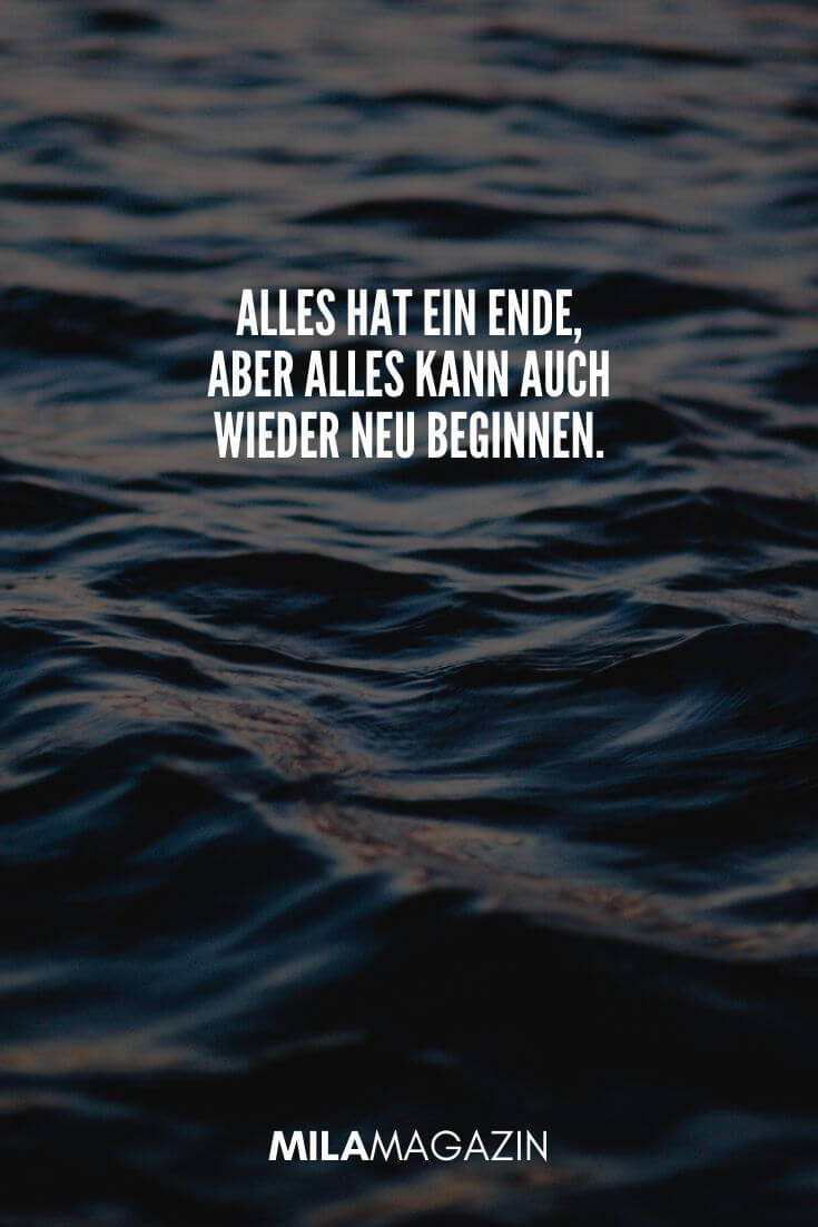 Alles hat ein Ende, aber alles kann auch wieder neu beginnen. | MILAMAGAZIN | #whatsapp #status #sprueche #quotes