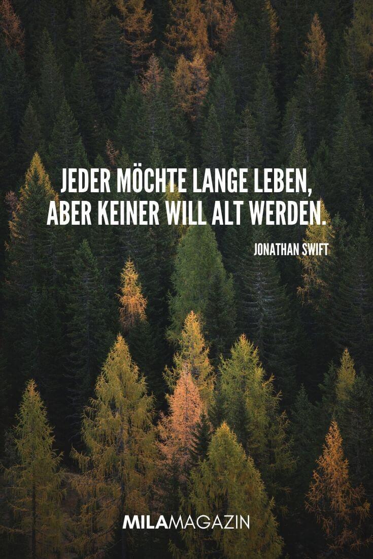 Jeder möchte lange leben, aber keiner will alt werden. (Jonathan Swift) | MILAMAGAZIN | #whatsapp #status #sprueche #quotes