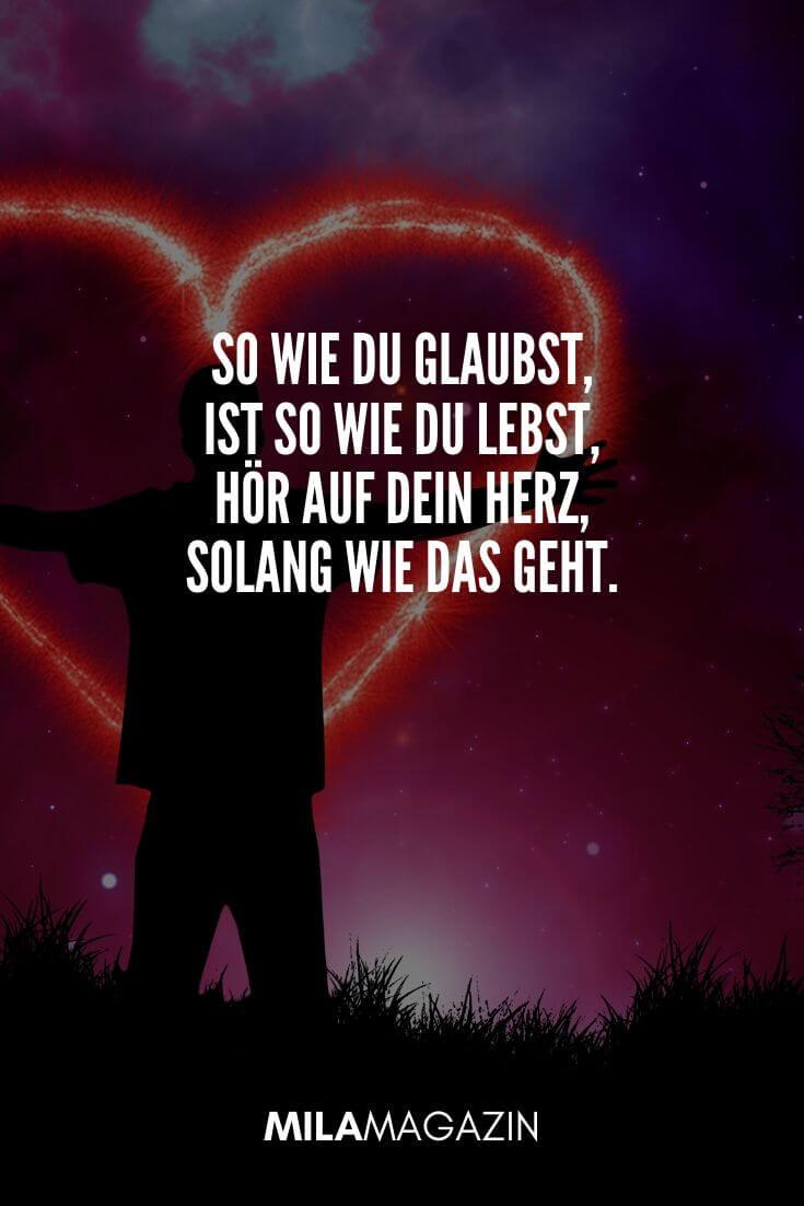 So wie du glaubst, ist so wie du lebst, hör auf dein Herz, solang wie das geht. | MILAMAGAZIN | #whatsapp #status #sprueche #quotes
