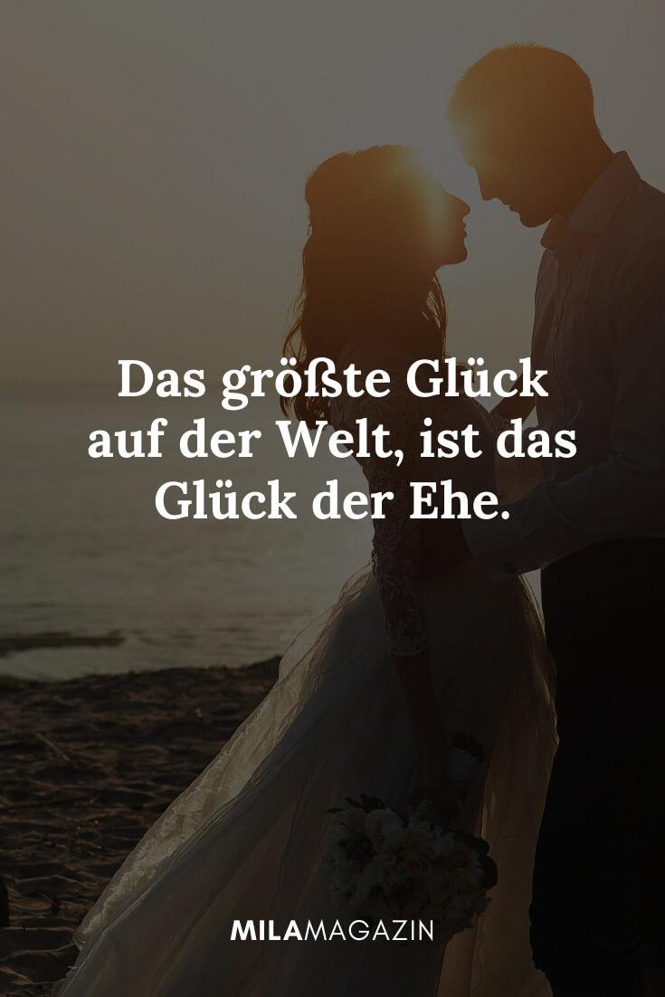 Das größte Glück auf der Welt, ist das Glück der Ehe. | MILAMAGAZIN