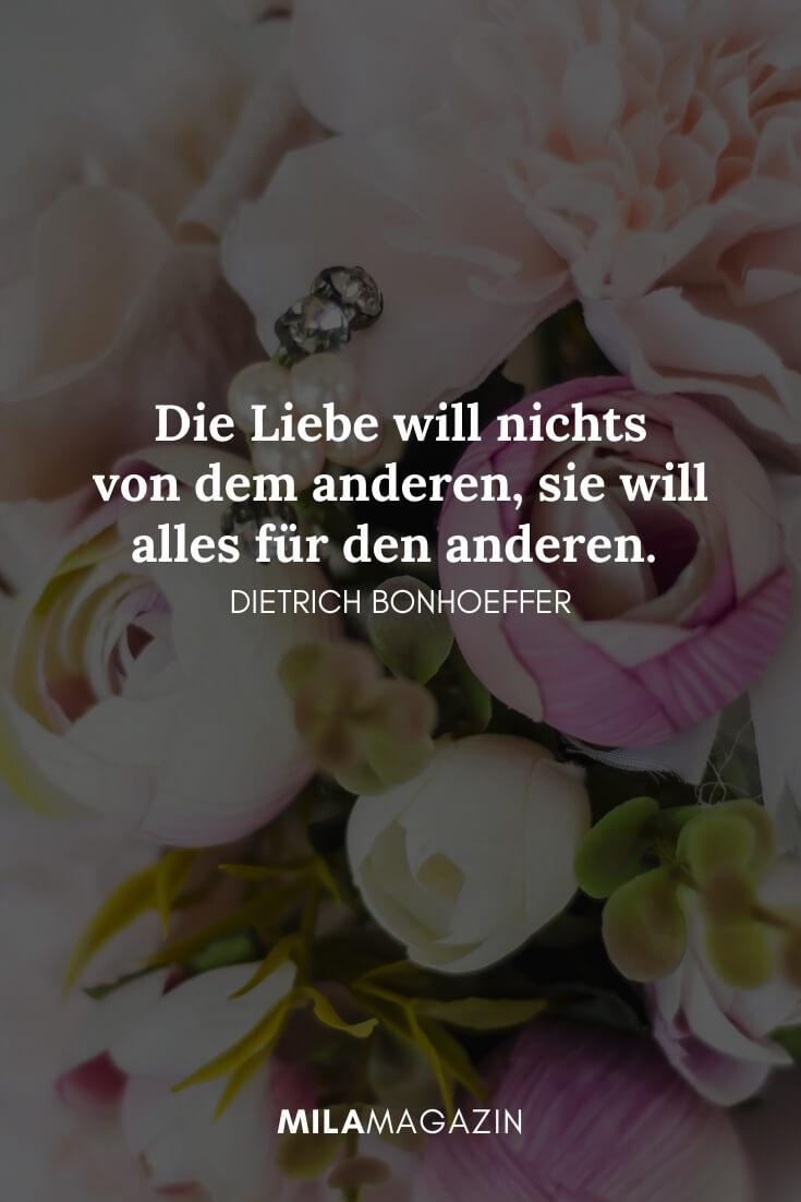 Die Liebe will nichts von dem anderen, sie will alles für den anderen. – Dietrich Bonhoeffer | MILAMAGAZIN